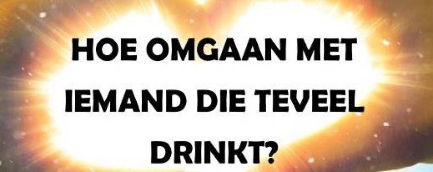 Hoe ga je met iemand om die te veel drinkt?